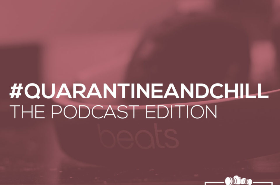 #QuarantineAndChill - The Podcast Edition (And Some Titles That You Never Really Heard Of)